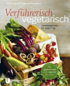 Verführerisch vegetarisch - Coker, Chloe; Montgomery, Jane