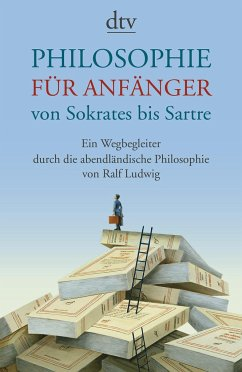 Philosophie für Anfänger von Sokrates bis Sartre - Ludwig, Ralf