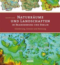 Naturräume und Landschaften in Brandenburg und Berlin - Lutze, Gerd