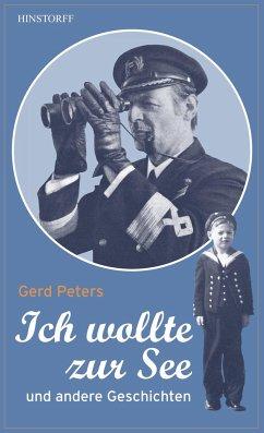Ich wollte zur See - Peters, Gerd