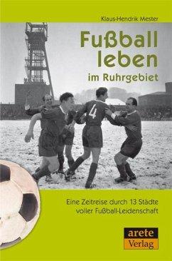 Fußball leben im Ruhrgebiet - Mester, Klaus-Hendrik