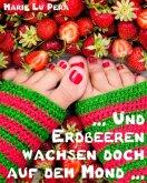 Und Erdbeeren wachsen doch auf dem Mond (eBook, ePUB)