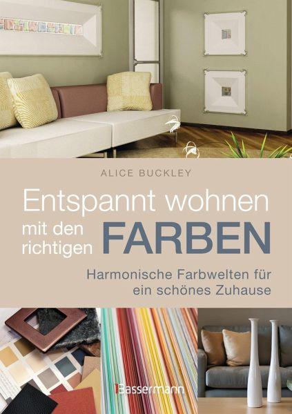 entspannt wohnen mit den richtigen farben von alice buckley buch b. Black Bedroom Furniture Sets. Home Design Ideas