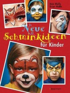 Neue Schminkideen für Kinder - Wolfe, Nick; Wolfe, Brian