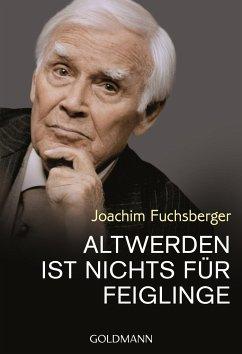 Altwerden ist nichts für Feiglinge - Fuchsberger, Joachim