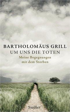 Um uns die Toten - Grill, Bartholomäus