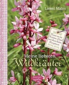 Meine liebsten Wildkräuter - Malm, Liesel
