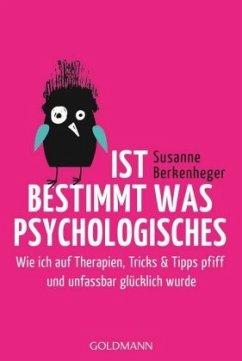 Ist bestimmt was Psychologisches - Berkenheger, Susanne