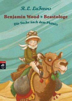 Die Suche nach dem Phönix / Benjamin Wood - Beastologe Bd.1