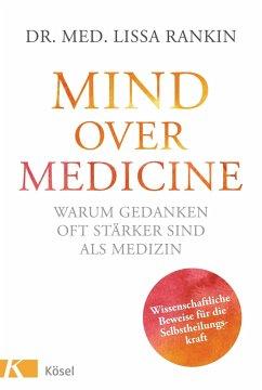 Mind over Medicine - Warum Gedanken oft stärker sind als Medizin - Rankin, Lissa