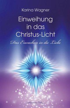 Einweihung in das Christus-Licht - Wagner, Karina