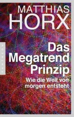 Das Megatrend-Prinzip - Horx, Matthias