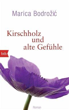 Kirschholz und alte Gefühle - Bodrozic, Marica