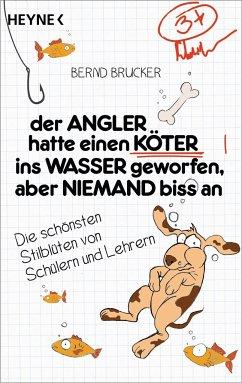 Der Angler hatte einen Köter ins Wasser geworfen, aber niemand biss an - Brucker, Bernd