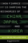 How Finance Is Shaping the Economies of China, Japan, and Korea (eBook, ePUB)