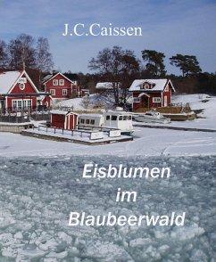 Eisblumen im Blaubeerwald (eBook, ePUB) - Caissen, J. C.