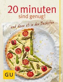20 Minuten sind genug! und dann ab in den Backofen (eBook, ePUB) - Ilies, Angelika