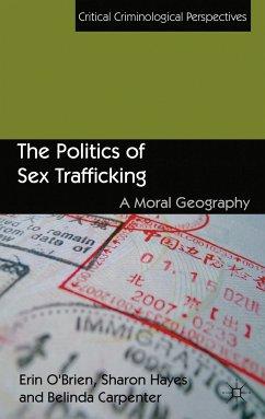 The Politics of Sex Trafficking (eBook, PDF) - O'Brien, E.; Hayes, S.; Carpenter, B.