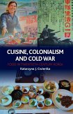 Cuisine, Colonialism and Cold War (eBook, ePUB)
