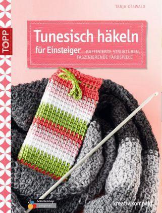 Tunesisch Häkeln Für Einsteiger Von Tanja Osswald Als Taschenbuch