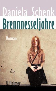 Brennnesseljahre - Schenk, Daniela