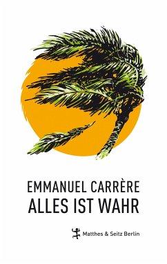 Alles ist wahr - Carrère, Emmanuel