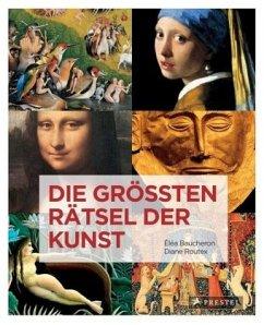 Die größten Rätsel der Kunst - Baucheron, Eléa; Routex, Diane