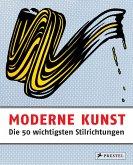 Moderne Kunst - Die 50 wichtigsten Stilrichtungen