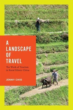 A Landscape of Travel: The Work of Tourism in Rural Ethnic China - Chio, Jenny T.