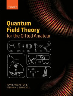 Quantum Field Theory for the Gifted Amateur - Lancaster, Tom (Lecturer in Physics, Lecturer in Physics, Department of Physics, University of Durham); Blundell, Stephen J. (Professor of Physics, Professor of Physics, Department of Physics, University of Oxford)