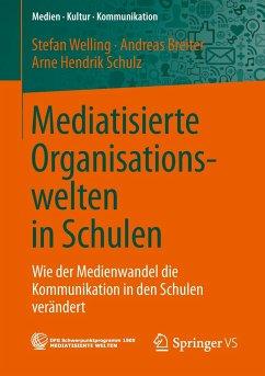 Mediatisierte Organisationswelten in Schulen - Welling, Stefan; Breiter, Andreas; Schulz, Arne H.