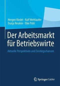 Der Arbeitsmarkt für Betriebswirte - Riedel, Hergen; Wettlaufer, Ralf; Reulein, Dunja; Pohl, Elke