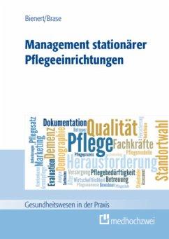 Management Stationärer Pflegeeinrichtungen - Bienert, Michael L.; Brase, Rainer