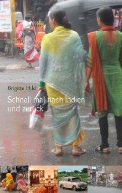 Schnell mal nach Indien und zurück - Hild, Brigitte