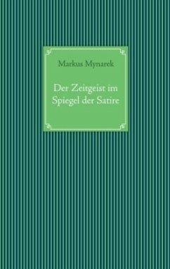 Der Zeitgeist im Spiegel der Satire - Mynarek, Markus