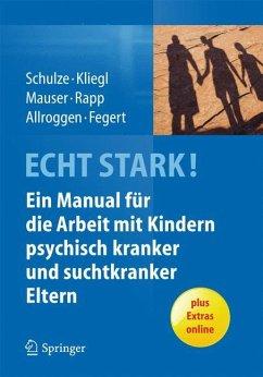 ECHT STARK! Ein Manual für die Arbeit mit Kindern psychisch kranker und suchtkranker Eltern - Allroggen, Marc; Fegert, Jörg M.; Kliegl, Katrin; Mauser, Christine; Rapp, Marianne; Schulze, Ulrike M. E.