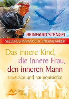 Das innere Kind, die innere Frau, den inneren Mann erwecken und harmonisieren - Stengel, Reinhard