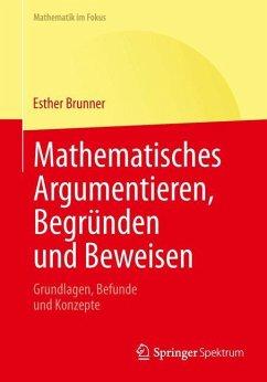 Mathematisches Argumentieren, Begründen und Beweisen - Brunner, Esther