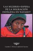 Las Mujeres-Espera de La Migracion Indigena En Nayarit