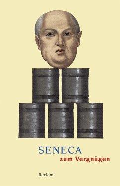 Seneca zum Vergnügen - Seneca, der Jüngere