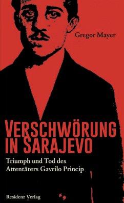 Verschwörung in Sarajevo - Mayer, Gregor