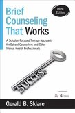 Brief Counseling That Works: A Solution-Focused Therapy Approach for School Counselors and Other Mental Health Professionals