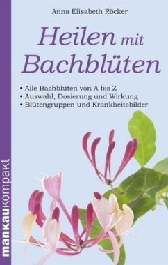 Heilen mit Bachblüten. Kompakt-Ratgeber - Röcker, Anna Elisabeth
