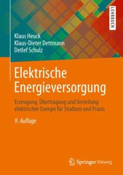 Elektrische Energieversorgung - Heuck, Klaus; Dettmann, Klaus-Dieter; Schulz, Detlef