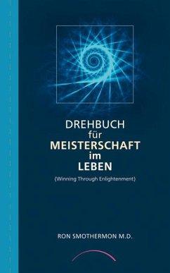 Drehbuch für Meisterschaft im Leben (eBook, ePUB) - Smothermon, Ron