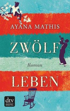Zwölf Leben (eBook, ePUB) - Mathis, Ayana
