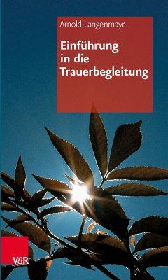 Einführung in die Trauerbegleitung (eBook, PDF) - Langenmayr, Arnold