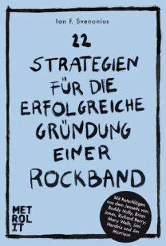 22 Strategien für die erfolgreiche Gründung einer Rockband - Svenonius, Ian F.