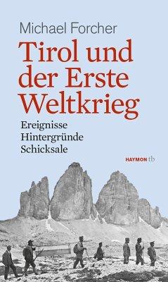 Tirol und der Erste Weltkrieg - Forcher, Michael