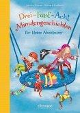 Drei-Fünf-Acht-Minutengeschichten für kleine Abenteurer / 3-5-8 Minutengeschichten Bd.2